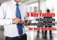 5 Key Factors in Designing a Wireless Network for your Business