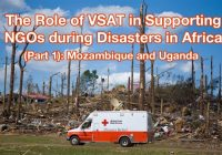 The Role of VSAT in Supporting NGOs during Disasters in Africa (Part 1): Mozambique and Uganda