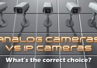 Analog CCTV vs IP Cameras – What's the Correct Choice?