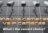 Analog CCTV vs IP Cameras – What's the Correct Choice?
