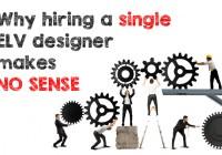 Why hiring a single ELV designer makes no sense